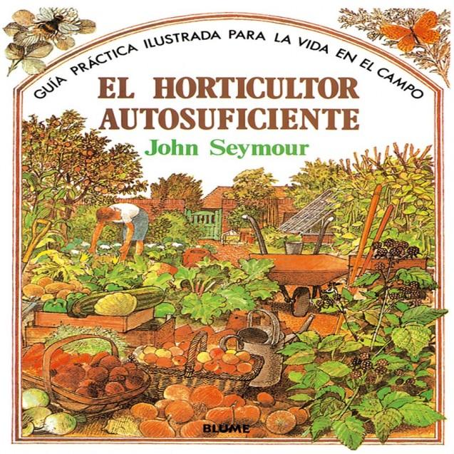 Libro: El horticulor autosuficiente John Seymour